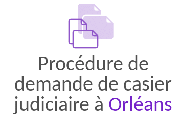 procedure casier judiciaire orleans